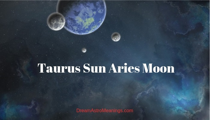 Taurus Sun Aries Moon – Personality, Compatibility
