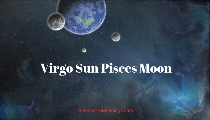 Virgo Sun Pisces Moon – Personality, Compatibility