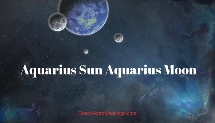Aquarius Sun Aquarius Moon – Personality, Compatibility