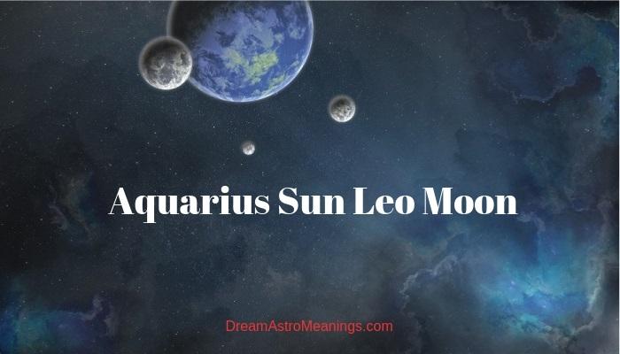 Aquarius Sun Leo Moon – Personality, Compatibility