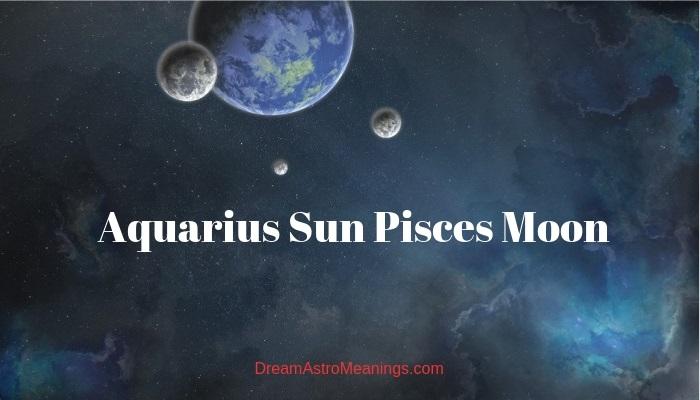 Aquarius Sun Pisces Moon – Personality, Compatibility