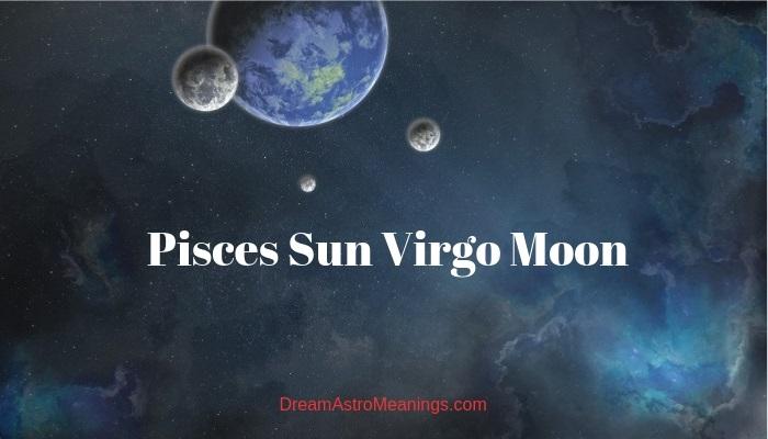 Pisces Sun Virgo Moon – Personality, Compatibility
